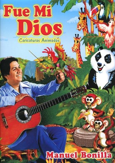 Fue mi Dios (Dvd Completo) – Manuel Bonilla – Cantos para Niños