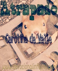 Atrapado – Carolina de Valle – Devocional Infantil