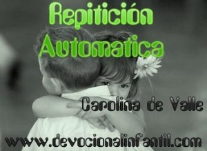 Repetición automática – Carolina de Valle – Devocional Infantil