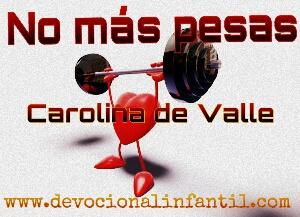 No más pesas – Carolina de Valle – Devocional Infantil