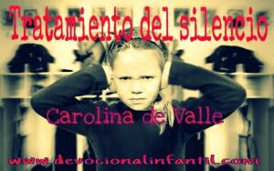 Tratamiento del silencio – Carolina de Valle – Devocional Infantil