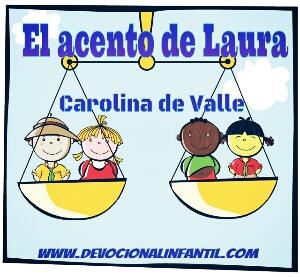 El acento de Laura – Carolina de Valle – Devocional Infantil