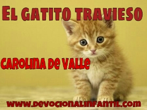 El gatito travieso – Carolina de Valle – Devocional Infantil