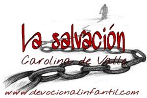 La salvación – Carolina de Valle – Devocional Infantil