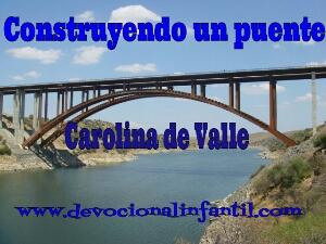 Construyendo un puente – Carolina de Valle – Devocional Infantil