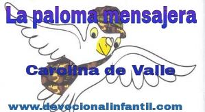 La paloma mensajera – Carolina de Valle – Devocional Infantil