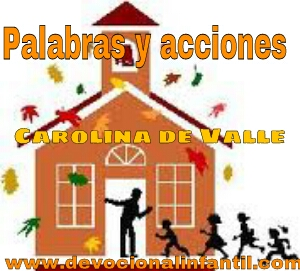 Palabras y acciones – Carolina de Valle – Devocional Infantil